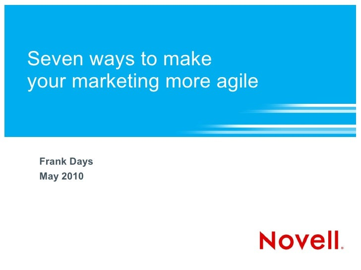 Seven ways to make your marketing more agile    Frank Days  May 2010