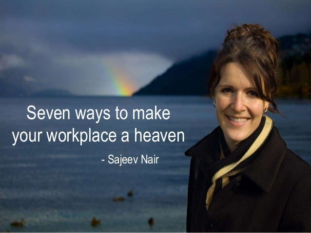 Seven ways to make your workplace a heaven!
