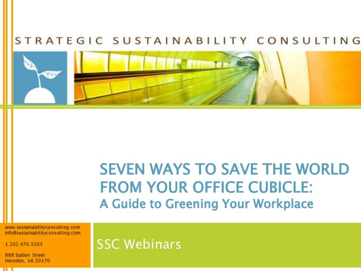 SEVEN WAYS TO SAVE THE WORLDFROM YOUR OFFICE CUBICLE:A Guide to Greening Your WorkplaceSSC Webinars