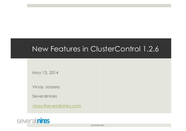 Confidential New Features in ClusterControl 1.2.6 May 13, 2014 Vinay Joosery Severalnines vinay@severalnines.com