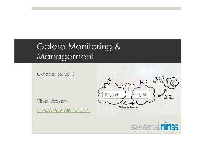 Galera Monitoring & Management October 15, 2013  Vinay Joosery vinay@severalnines.com