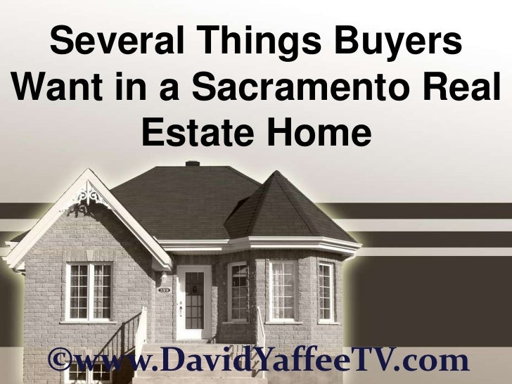 Several Things Buyers Want in a Sacramento Real Estate Home<br />©www.DavidYaffeeTV.com<br />