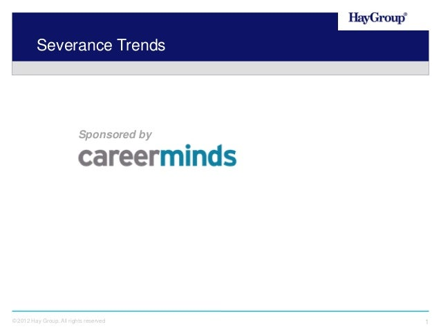 Severance Trends  Sponsored by  © 2012 Hay Group. All rights reserved  1