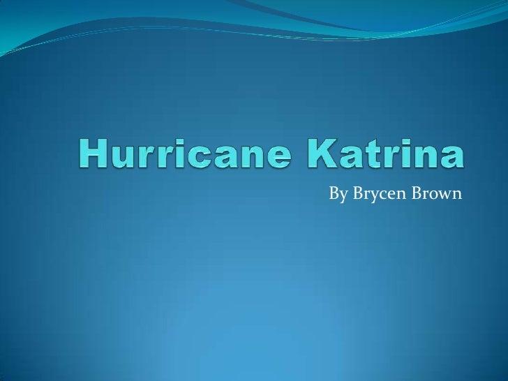 Hurricane Katrina<br />By Brycen Brown<br />