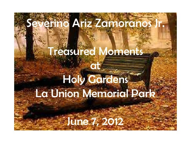 Severino Ariz Zamoranos Jr.   Treasured Moments           at      Holy Gardens La Union Memorial Park        June 7, 2012