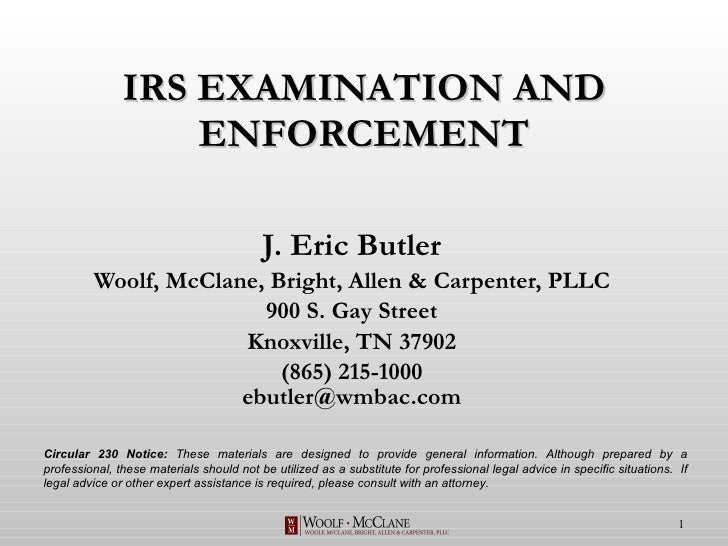 IRS EXAMINATION AND ENFORCEMENT J. Eric Butler Woolf, McClane, Bright, Allen & Carpenter, PLLC 900 S. Gay Street Knoxville...