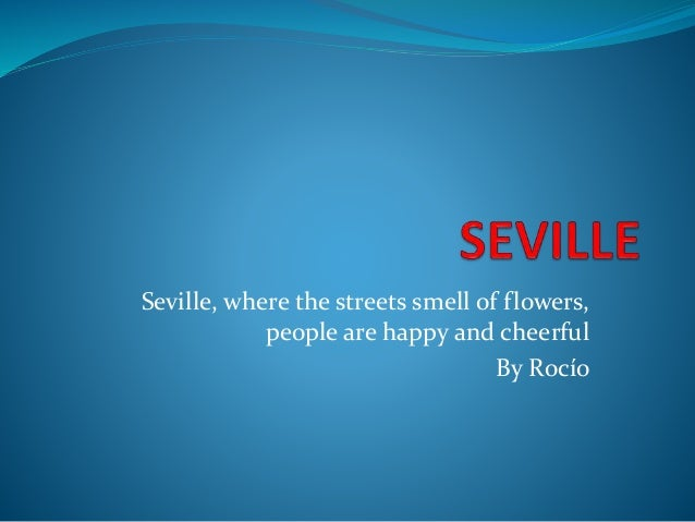 Seville, where the streets smell of flowers, people are happy and cheerful By Rocío