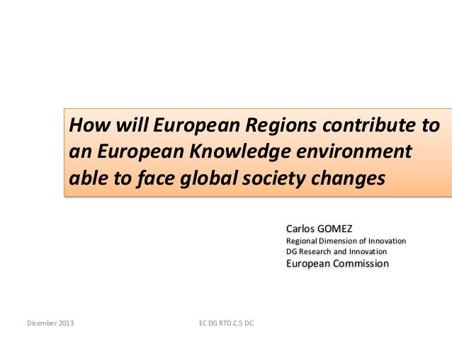 How will European Regions contribute to an European Knowledge environment able to face global society changes Carlos GOMEZ...