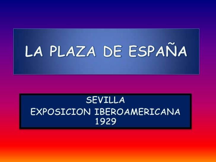 LA PLAZA DE ESPAÑA<br />SEVILLA <br />EXPOSICION IBEROAMERICANA 1929<br />