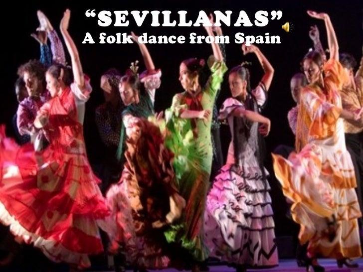 """ SEVILLANAS"" A folk dance from Spain"