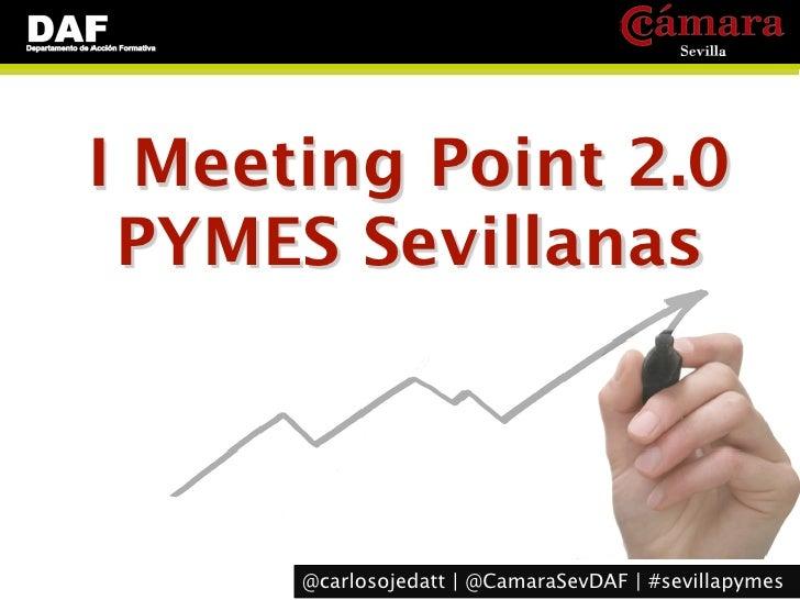 I Meeting Point 2.0 PYMES Sevillanas      @carlosojedatt | @CamaraSevDAF | #sevillapymes