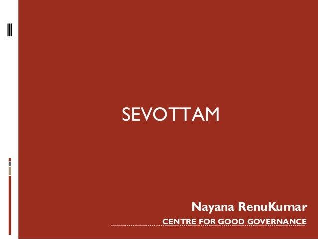 SEVOTTAM        Nayana RenuKumar   CENTRE FOR GOOD GOVERNANCE