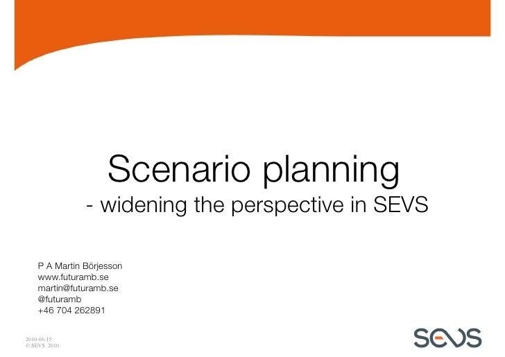 Scenario planning                - widening the perspective in SEVS      P A Martin Börjesson     www.futuramb.se     mart...