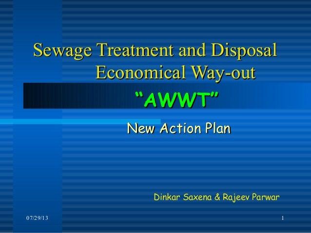 07/29/13 1 Sewage Treatment and DisposalSewage Treatment and Disposal Economical Way-outEconomical Way-out Dinkar Saxena &...