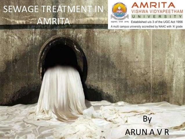 SEWAGE TREATMENT IN      AMRITA                         By                      ARUN A V R