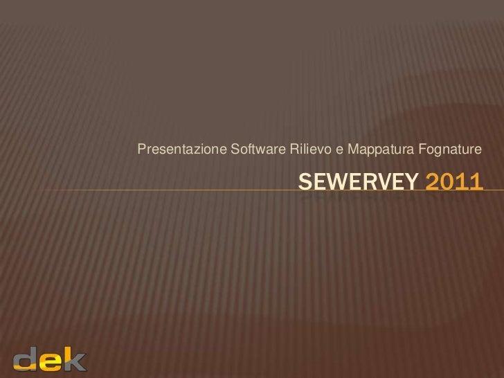 Presentazione Software Rilievo e Mappatura Fognature                        SEWERVEY 2011