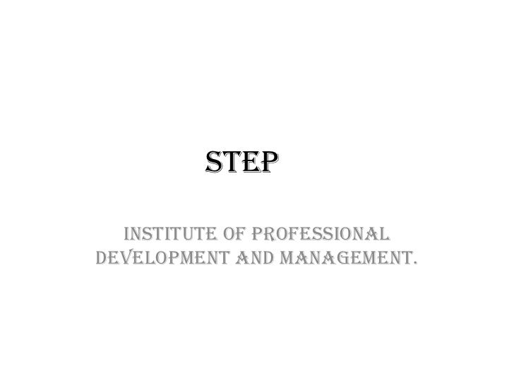 STEP	<br />INSTITUTE OF PROFESSIONAL DEVELOPMENT AND MANAGEMENT.<br />