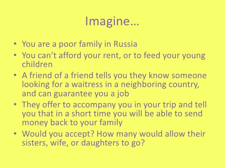 Imagine	…<br />You are a poor family in Russia<br />You can't afford your rent, or to feed your young children<br />A frie...