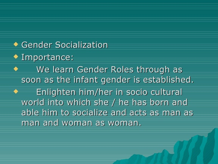 an examination of gender and socialization Gender roles and socialization: based upon an extensive examination of print and film advertising she concluded that women are presented as objects of.