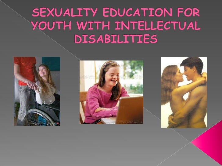 SEXUALITY EDUCATION FOR YOUTH WITH INTELLECTUAL DISABILITIES<br />