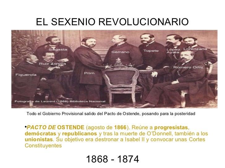 EL SEXENIO REVOLUCIONARIO 1868 - 1874 <ul><ul><ul><li>PACTO DE  OSTENDE   (agosto de  1866 ).   Reúne a  progresistas ,  d...
