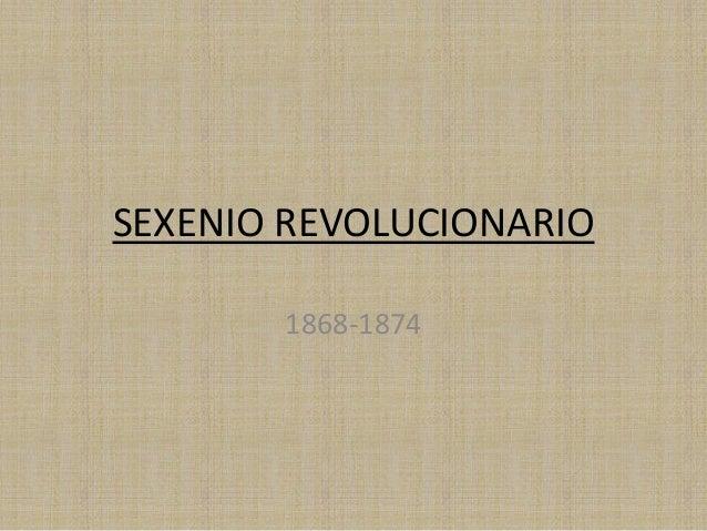 SEXENIO REVOLUCIONARIO       1868-1874