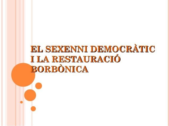 EL SEXENNI DEMOCRÀTICI LA RESTAURACIÓBORBÒNICA