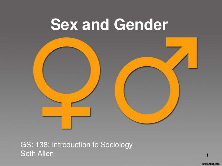 Sex and GenderGS: 138: Introduction to SociologySeth Allen                           1