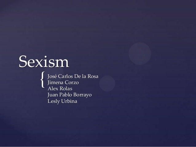 Sexism  {  José Carlos De la Rosa Jimena Corzo Alex Rolas Juan Pablo Borrayo Lesly Urbina
