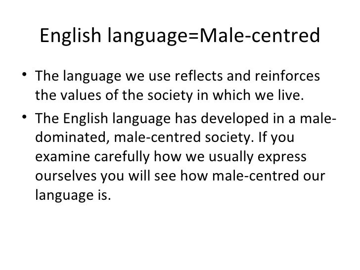 sexism in english Sexist language: it's every man for him or herself david marsh english, after all, used to have a singular version of you - thee, thou, and thy - and it is still heard in some dialects (at the football in sheffield.