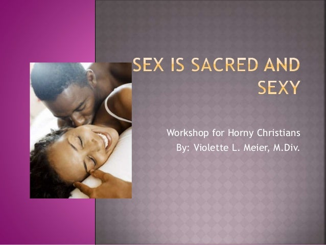 Workshop for Horny Christians By: Violette L. Meier, M.Div.
