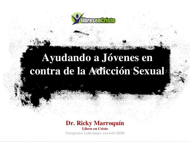 Ayudando a Jóvenes en contra de la Adicción Sexual Dr. Ricky Marroquín Libres en Cristo Congreso Liderazgo Juvenil 2008