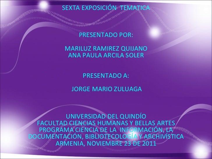 SEXTA EXPOSICIÓN  TEMATICA PRESENTADO POR: MARILUZ RAMIREZ QUIJANO ANA PAULA ARCILA SOLER PRESENTADO A:  JORGE MARIO ZULUA...