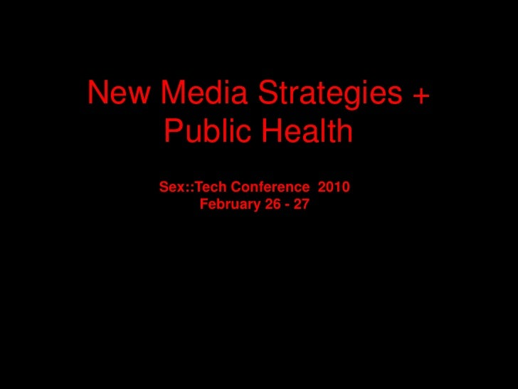 New Media Strategies + Public Health<br />Sex::Tech Conference  2010<br />February 26 - 27<br />