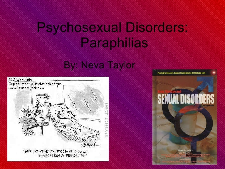 Psychosexual Disorders:  Paraphilias By: Neva Taylor