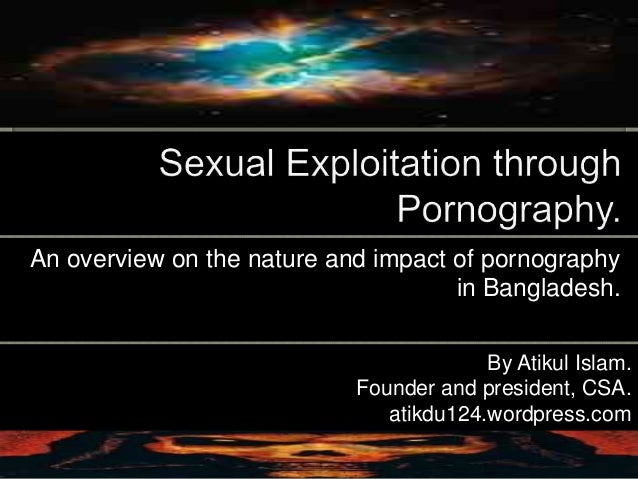 An overview on the nature and impact of pornographyin Bangladesh.By Atikul Islam.Founder and president, CSA.atikdu124.word...