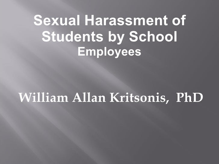 Sexual Harassment of Students by School  Employees <ul><li>William Allan Kritsonis,  PhD </li></ul>