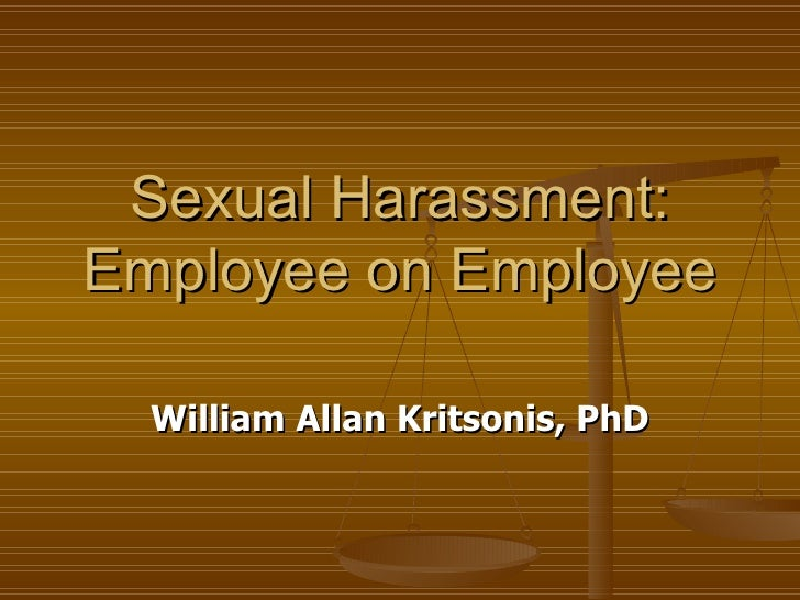 Sexual Harassment: Employee on Employee William Allan Kritsonis, PhD