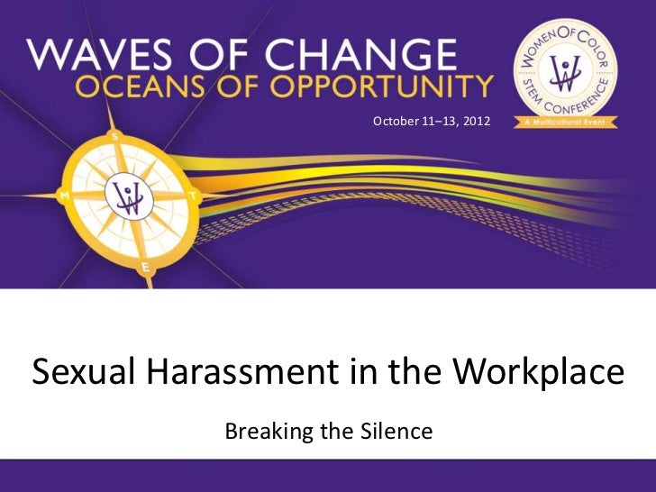 October 11–13, 2012Sexual Harassment in the Workplace           Breaking the Silence