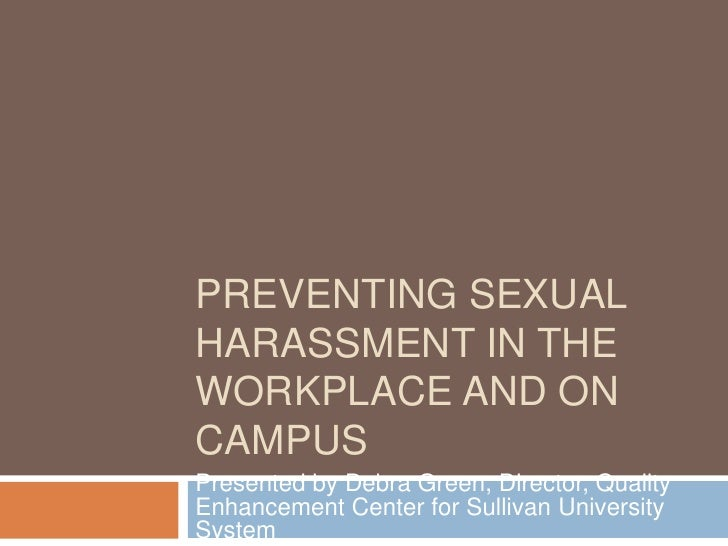 <li>Preventing Sexual Harassment in the Workplace and on campus<br />Presented by Debra Green, Director, Quality Enhanceme...
