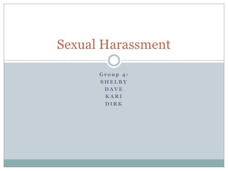 Group 4:<br />SHELBY <br />DAVE <br />KARI <br />DIRK   <br />Sexual Harassment<br />