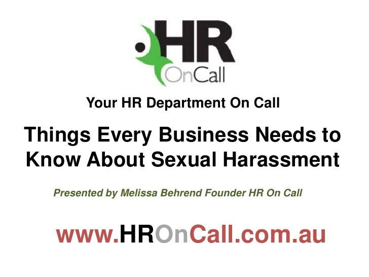 Your HR Department On CallThings Every Business Needs toKnow About Sexual Harassment  Presented by Melissa Behrend Founder...