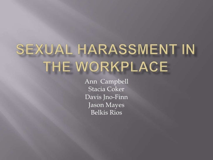 Sexual Harassment in the Workplace<br />Ann  Campbell<br />Stacia Coker<br />Davis Jno-Finn<br />Jason Mayes<br />Belkis R...