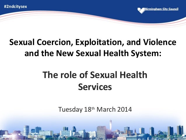 Sexual Coercion, Exploitation, and Violence and the New Sexual Health System: The role of Sexual Health Services Tuesday 1...