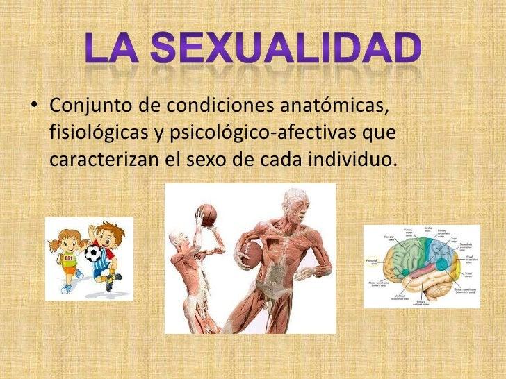 LA SEXUALIDAD<br />Conjunto de condiciones anatómicas, fisiológicas y psicológico-afectivas que caracterizan el sexo de ca...