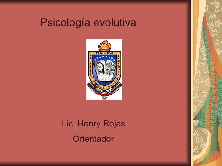 Lic. Henry Rojas Orientador Psicología evolutiva