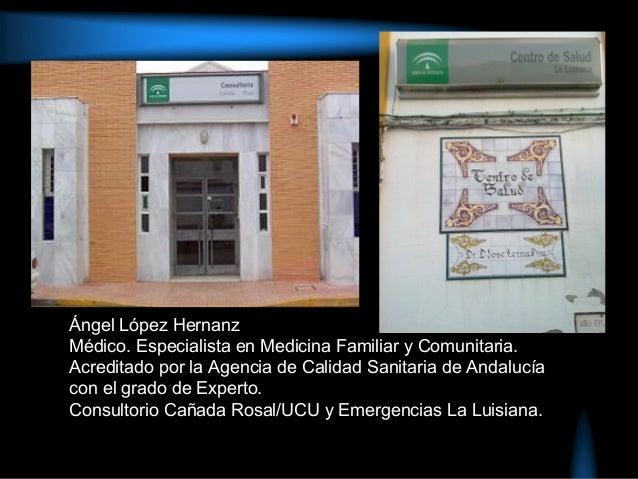Ángel López HernanzMédico. Especialista en Medicina Familiar y Comunitaria.Acreditado por la Agencia de Calidad Sanitaria ...