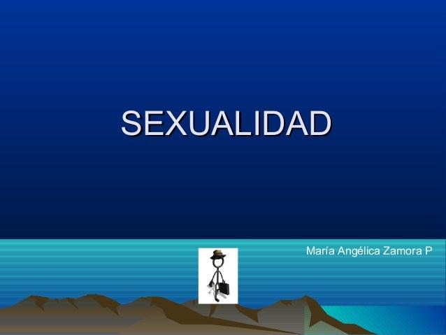 SSEEXXUUAALLIIDDAADD  María Angélica Zamora P