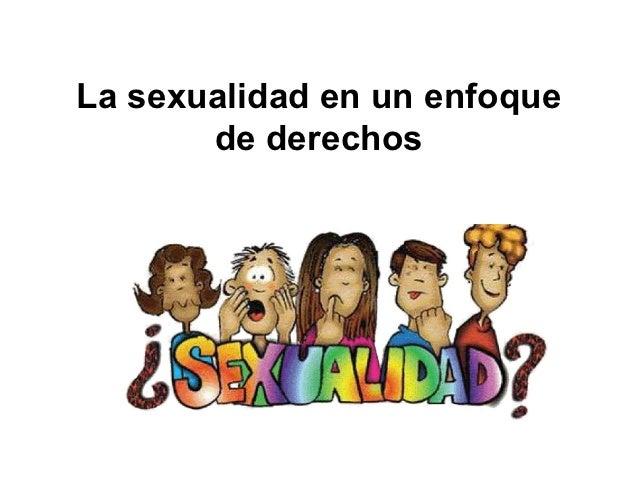 La sexualidad en un enfoque       de derechos