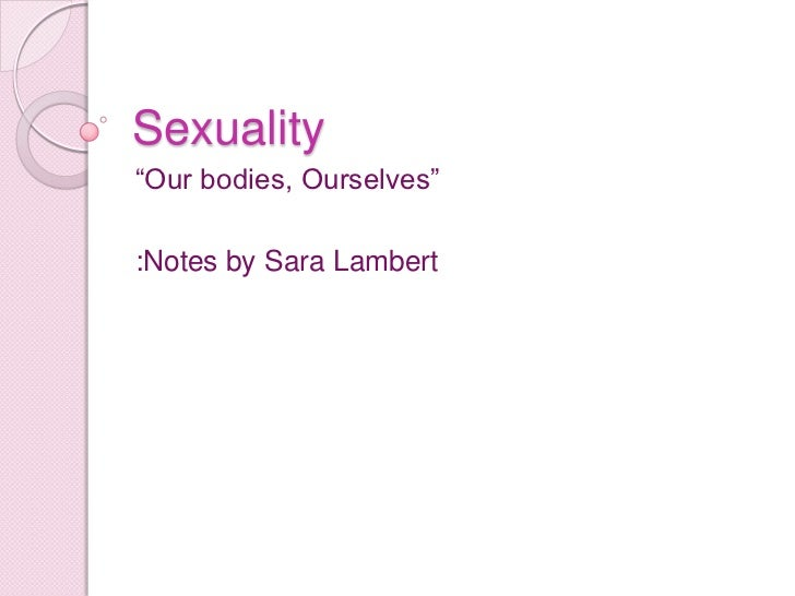 "Sexuality<br />""Our bodies, Ourselves""<br />:Notes by Sara Lambert<br />"